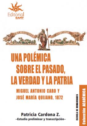 Cubierta para Una polémica sobre el pasado, la verdad y la patria: Miguel Antonio Caro y José María Quijano, 1872