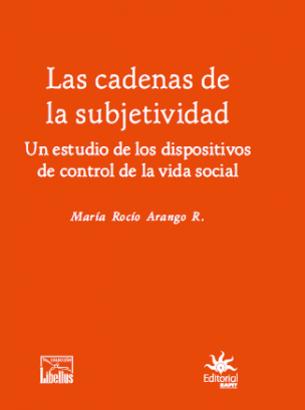 Cubierta para Las cadenas de la subjetividad: Un estudio de los dispositivos de control de la vida social