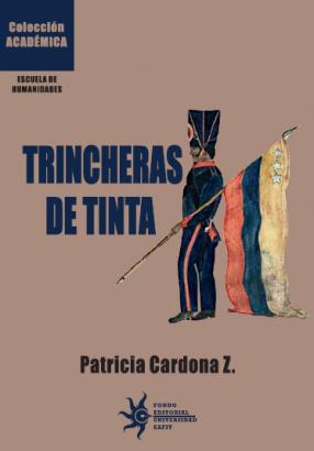 Cubierta para Trincheras de tinta: La escritura de la Historia patria en Colombia, 1850-1908