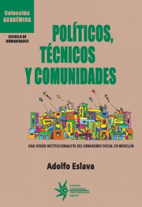 Cubierta para Políticos, técnicos y comunidades: Una visión institucionalista del urbanismo social en Medellín
