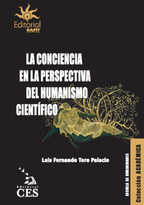 """Cubierta para La conciencia en la perspectiva del humanismo científico: Estudio de las relaciones entre la fenomenología –""""el cuerpo"""", de Maurice Merleau~Ponty– y la Neurociencia –""""el cerebro"""", de Antonio Damasio–"""