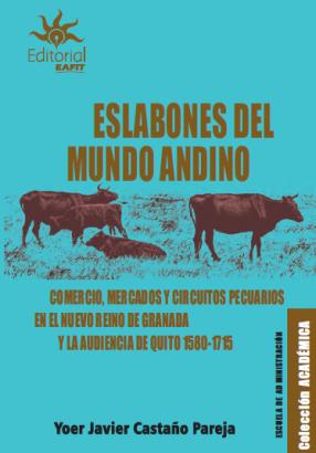 Cubierta para Eslabones del mundo andino. Comercio, mercados y circuitos pecuarios en el Nuevo Reino de Granada y la Audiencia de Quito 1580-1715