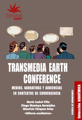 Cubierta para Transmedia Earth Conference: medios, narrativas y audiencias en contextos de Convergencia