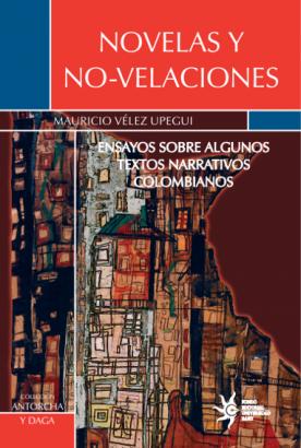Cubierta para Novelas y No-velaciones: Ensayos sobre algunos textos narrativos colombianos