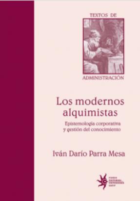 Cubierta para Los modernos alquimistas: epistemología corporativa y gestión del conocimiento