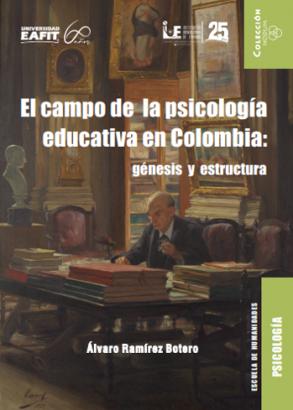 Cubierta para El campo de la psicología educativa en Colombia: génesis y estructura