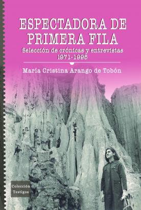 Cubierta para Espectadora de primera fila: Selección de crónicas y entrevistas, 1971-1995