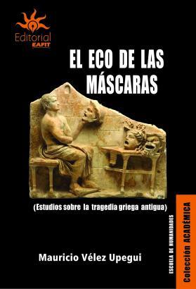 Cubierta para El eco de las máscaras: Estudios sobre la tragedia griega antigua